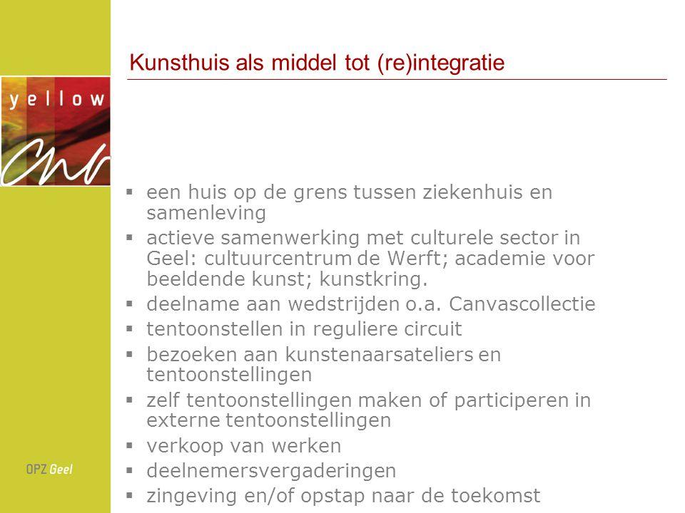 Kunsthuis als middel tot (re)integratie  een huis op de grens tussen ziekenhuis en samenleving  actieve samenwerking met culturele sector in Geel: cultuurcentrum de Werft; academie voor beeldende kunst; kunstkring.