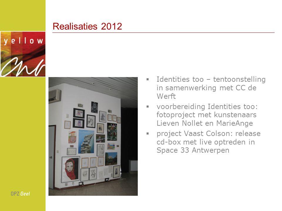 Realisaties 2012  Identities too – tentoonstelling in samenwerking met CC de Werft  voorbereiding Identities too: fotoproject met kunstenaars Lieven Nollet en MarieAnge  project Vaast Colson: release cd-box met live optreden in Space 33 Antwerpen
