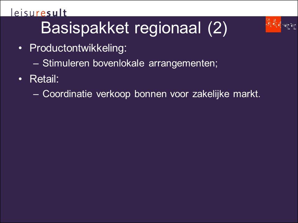 Basispakket regionaal (2) •Productontwikkeling : –Stimuleren bovenlokale arrangementen; •Retail : –Coordinatie verkoop bonnen voor zakelijke markt.