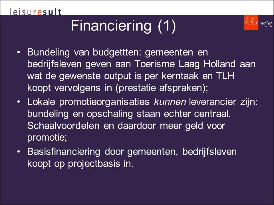Financiering (1) •Bundeling van budgettten: gemeenten en bedrijfsleven geven aan Toerisme Laag Holland aan wat de gewenste output is per kerntaak en TLH koopt vervolgens in (prestatie afspraken); •Lokale promotieorganisaties kunnen leverancier zijn: bundeling en opschaling staan echter centraal.