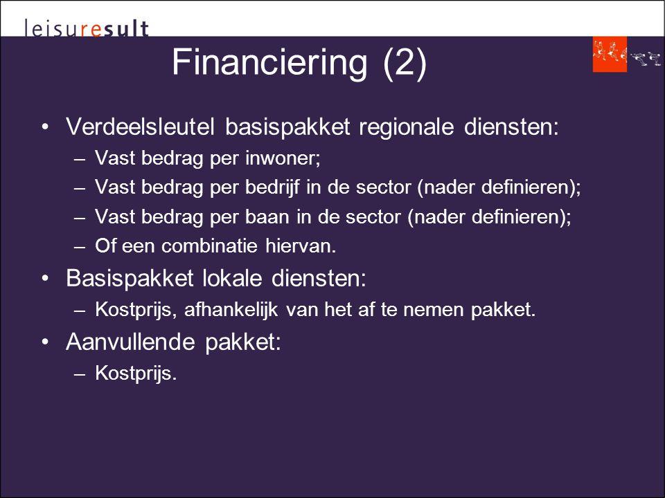 Financiering (2) •Verdeelsleutel basispakket regionale diensten: –Vast bedrag per inwoner; –Vast bedrag per bedrijf in de sector (nader definieren); –Vast bedrag per baan in de sector (nader definieren); –Of een combinatie hiervan.