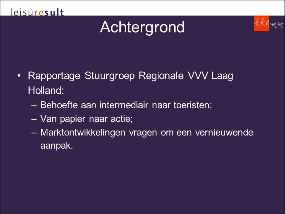 Achtergrond •Rapportage Stuurgroep Regionale VVV Laag Holland: –Behoefte aan intermediair naar toeristen; –Van papier naar actie; –Marktontwikkelingen vragen om een vernieuwende aanpak.