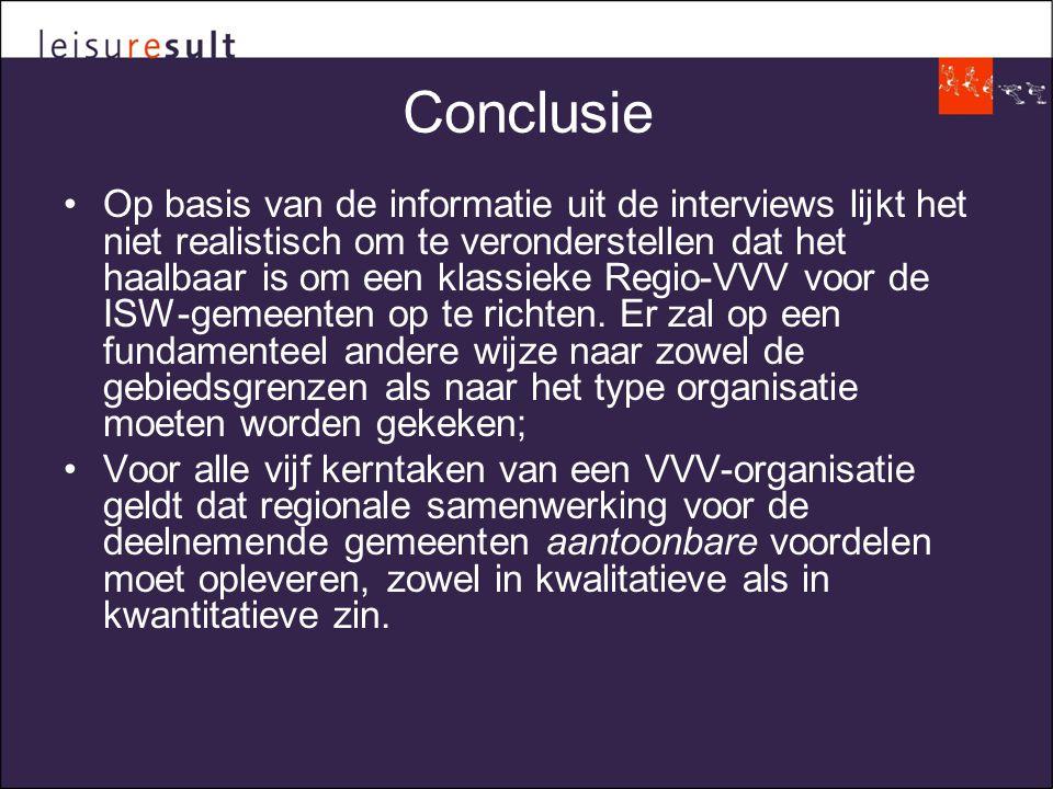 Conclusie •Op basis van de informatie uit de interviews lijkt het niet realistisch om te veronderstellen dat het haalbaar is om een klassieke Regio-VVV voor de ISW-gemeenten op te richten.