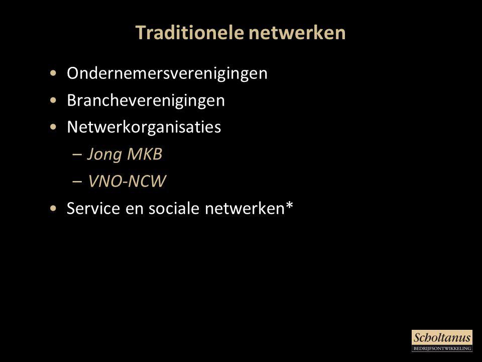 Traditionele netwerken •Ondernemersverenigingen •Brancheverenigingen •Netwerkorganisaties –Jong MKB –VNO-NCW •Service en sociale netwerken*