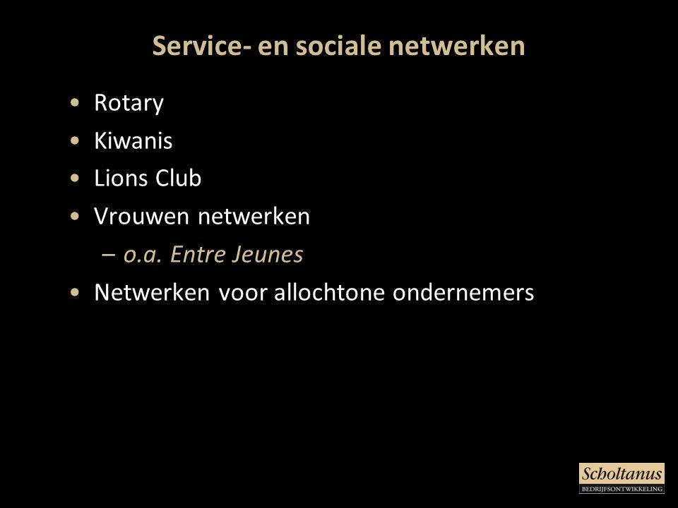 Service- en sociale netwerken •Rotary •Kiwanis •Lions Club •Vrouwen netwerken –o.a.