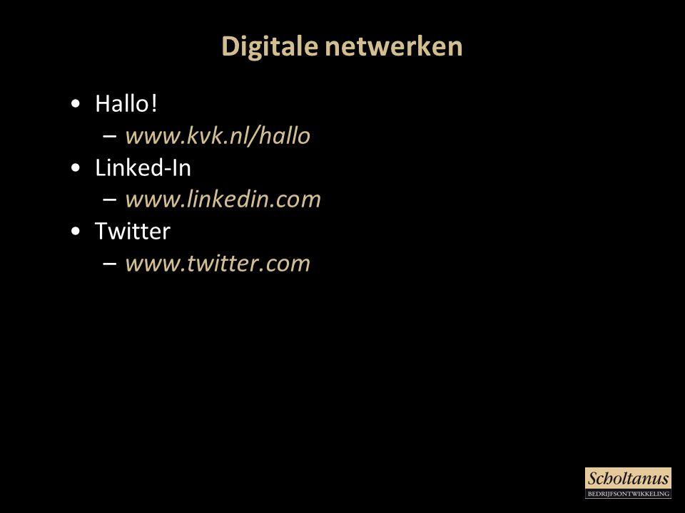 Digitale netwerken •Hallo! –www.kvk.nl/hallo •Linked-In –www.linkedin.com •Twitter –www.twitter.com