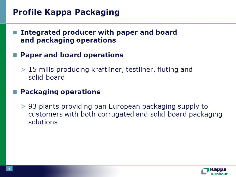 4 Profile Kappa Packaging  Integrated producer with paper and board and packaging operations  Paper and board operations > 15 mills producing kraftl