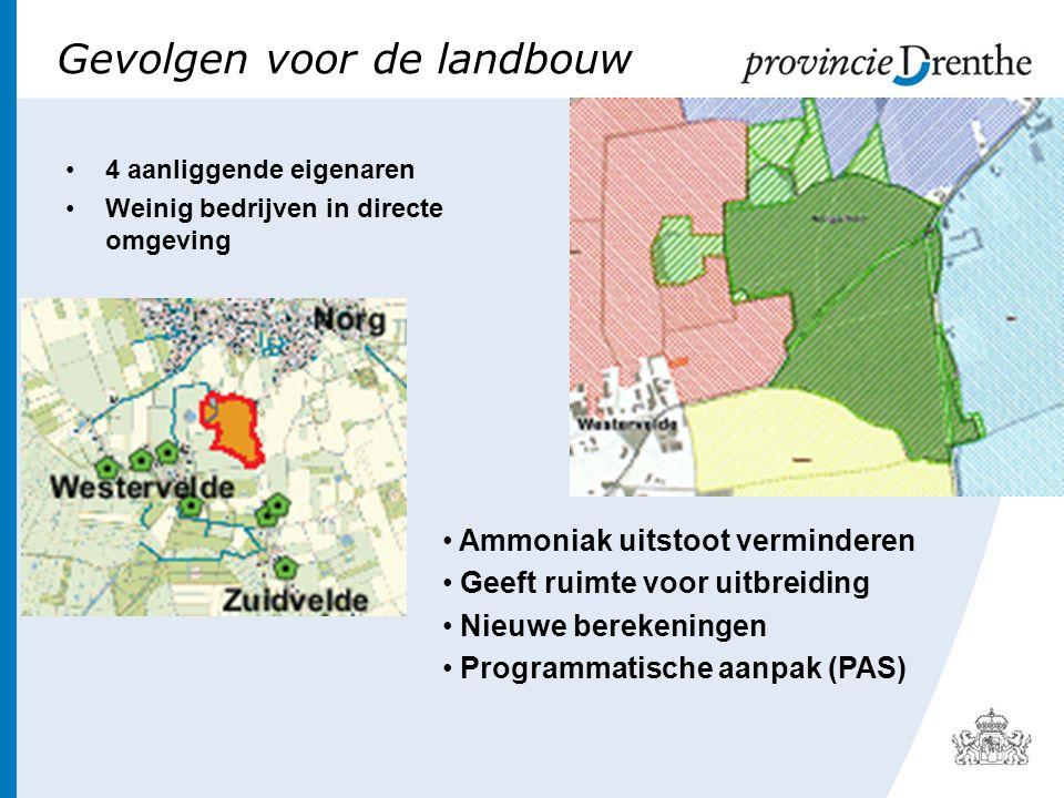 Gevolgen voor de landbouw •4 aanliggende eigenaren •Weinig bedrijven in directe omgeving • Ammoniak uitstoot verminderen • Geeft ruimte voor uitbreiding • Nieuwe berekeningen • Programmatische aanpak (PAS)