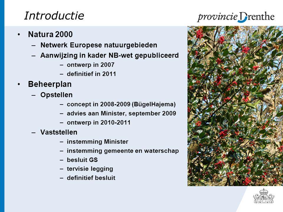 Introductie •Natura 2000 –Netwerk Europese natuurgebieden –Aanwijzing in kader NB-wet gepubliceerd –ontwerp in 2007 –definitief in 2011 •Beheerplan –Opstellen –concept in 2008-2009 (BügelHajema) –advies aan Minister, september 2009 –ontwerp in 2010-2011 –Vaststellen –instemming Minister –instemming gemeente en waterschap –besluit GS –tervisie legging –definitief besluit