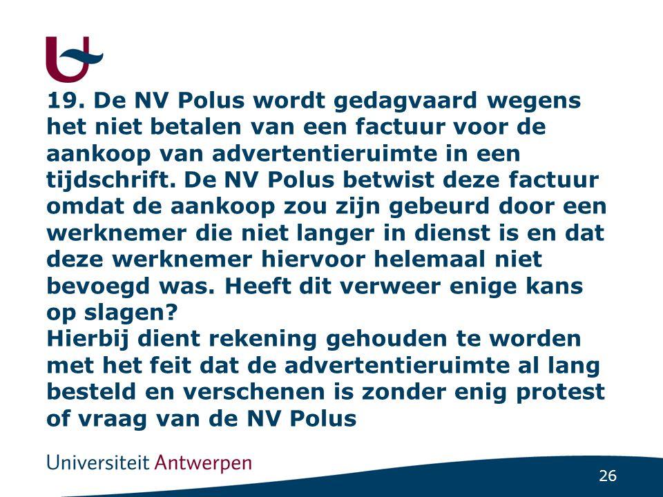26 19. De NV Polus wordt gedagvaard wegens het niet betalen van een factuur voor de aankoop van advertentieruimte in een tijdschrift. De NV Polus betw