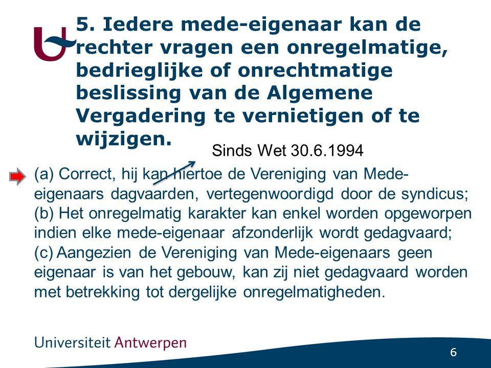 6 5. Iedere mede-eigenaar kan de rechter vragen een onregelmatige, bedrieglijke of onrechtmatige beslissing van de Algemene Vergadering te vernietigen