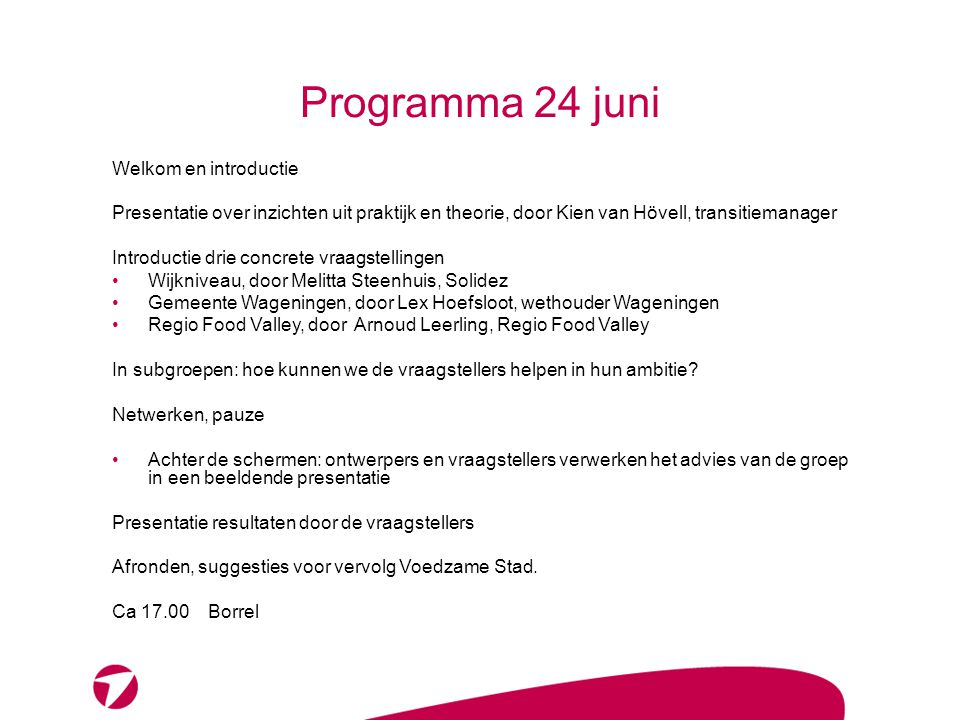 Programma 24 juni Welkom en introductie Presentatie over inzichten uit praktijk en theorie, door Kien van Hövell, transitiemanager Introductie drie co
