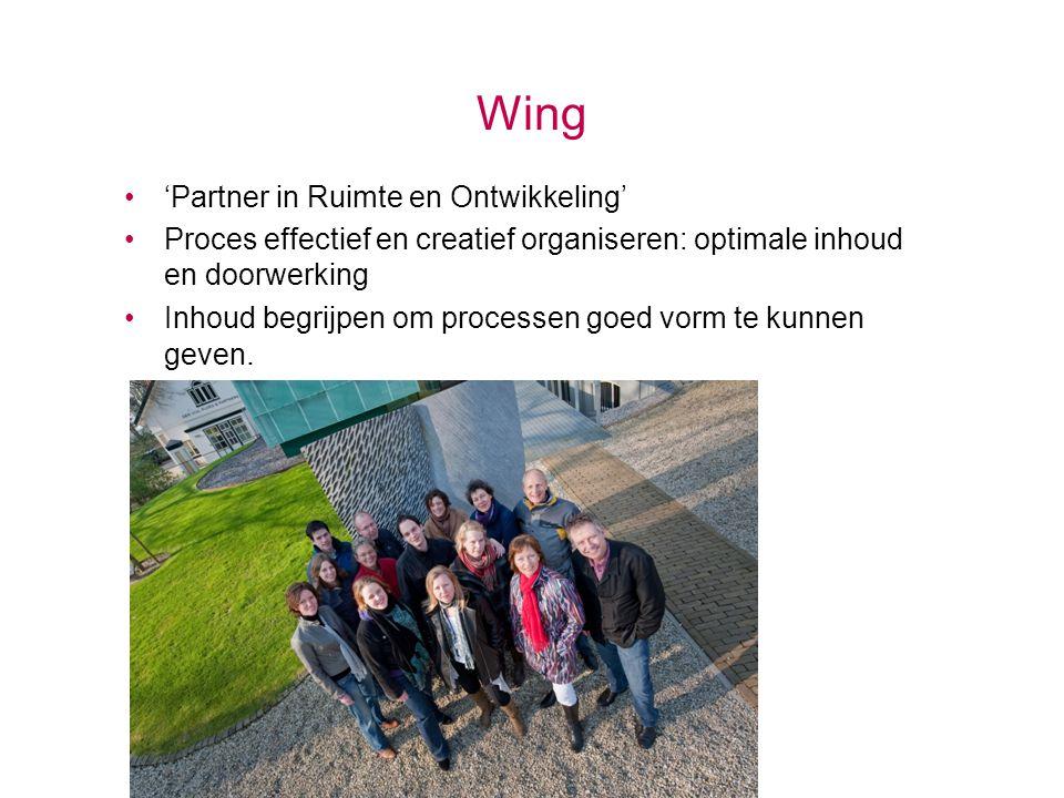 Wing •'Partner in Ruimte en Ontwikkeling' •Proces effectief en creatief organiseren: optimale inhoud en doorwerking •Inhoud begrijpen om processen goe