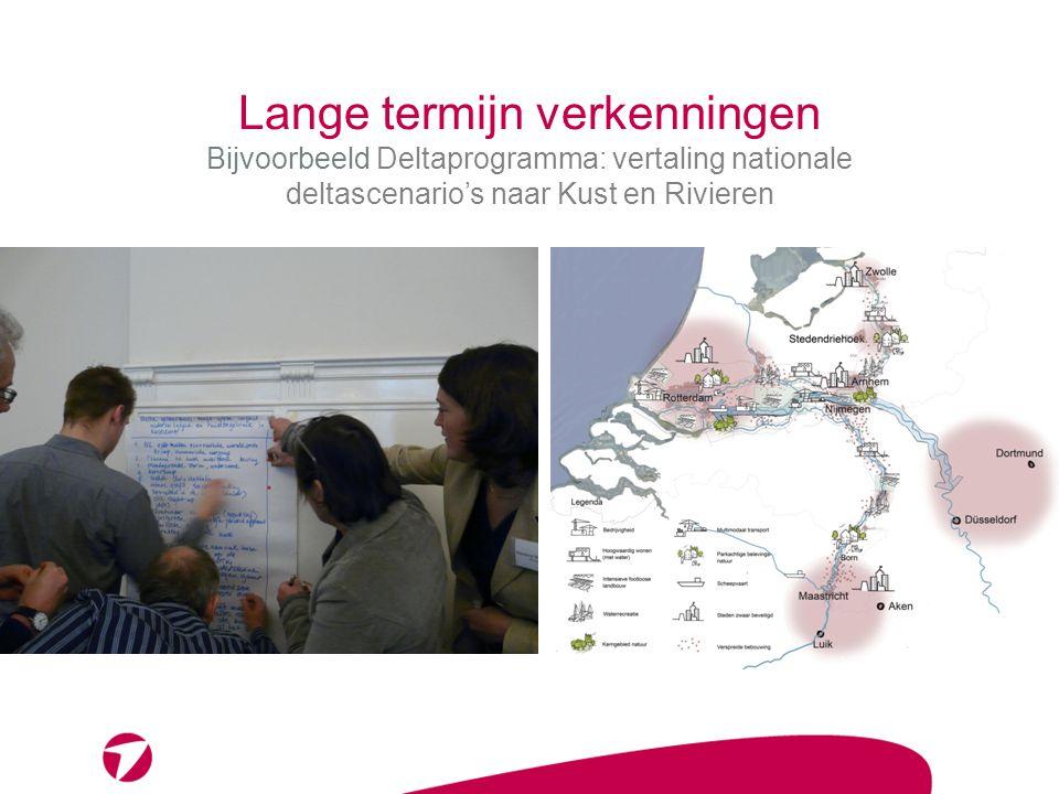 Lange termijn verkenningen Bijvoorbeeld Deltaprogramma: vertaling nationale deltascenario's naar Kust en Rivieren