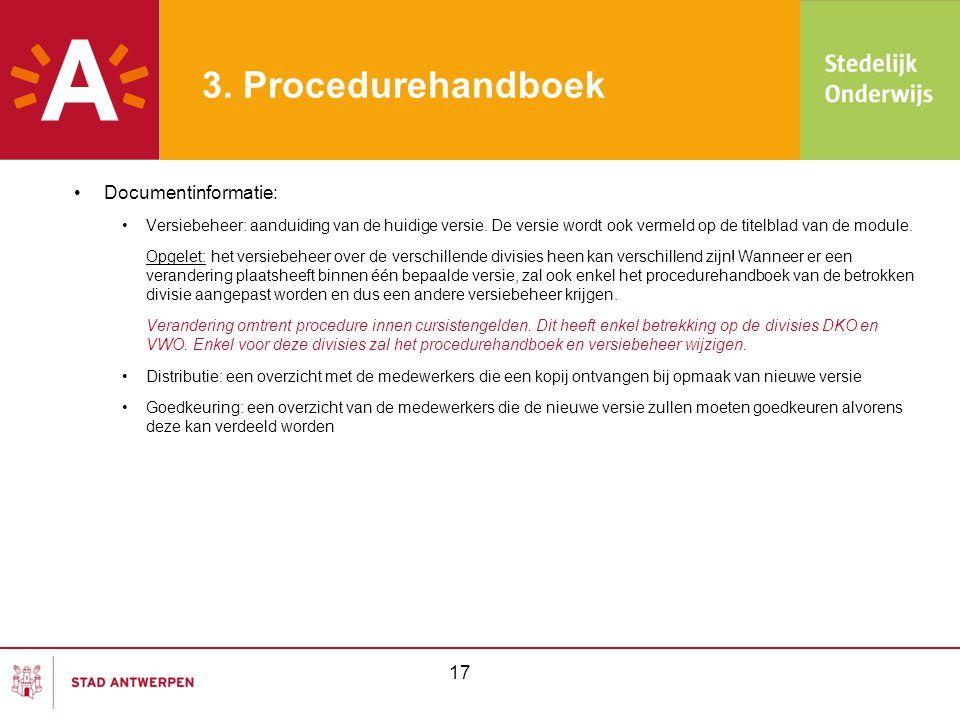 3. Procedurehandboek •Documentinformatie: •Versiebeheer: aanduiding van de huidige versie. De versie wordt ook vermeld op de titelblad van de module.