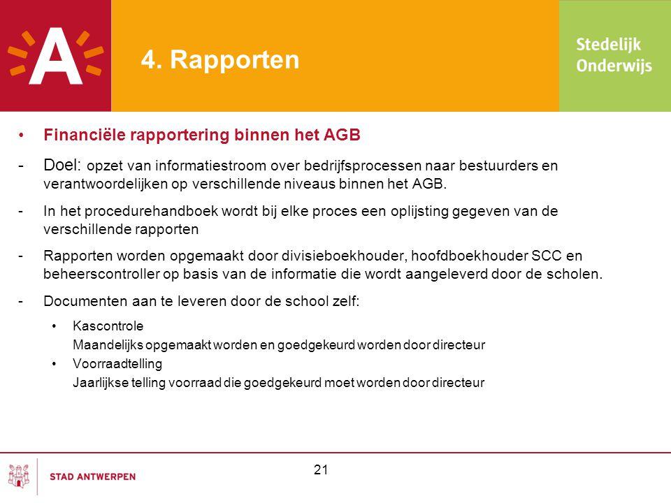 4. Rapporten •Financiële rapportering binnen het AGB -Doel: opzet van informatiestroom over bedrijfsprocessen naar bestuurders en verantwoordelijken o