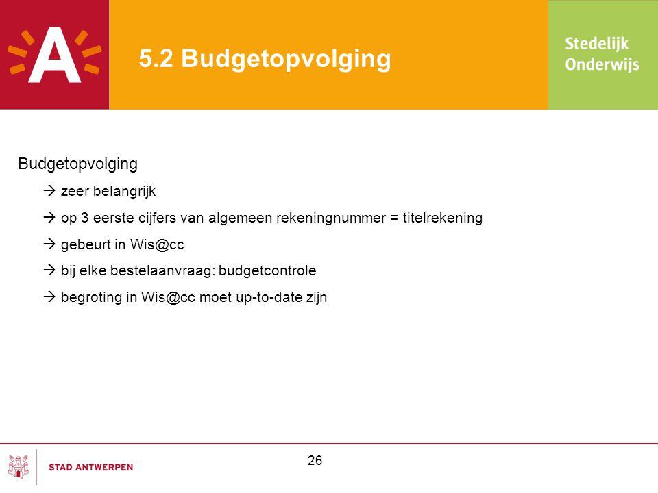 5.2 Budgetopvolging Budgetopvolging  zeer belangrijk  op 3 eerste cijfers van algemeen rekeningnummer = titelrekening  gebeurt in Wis@cc  bij elke