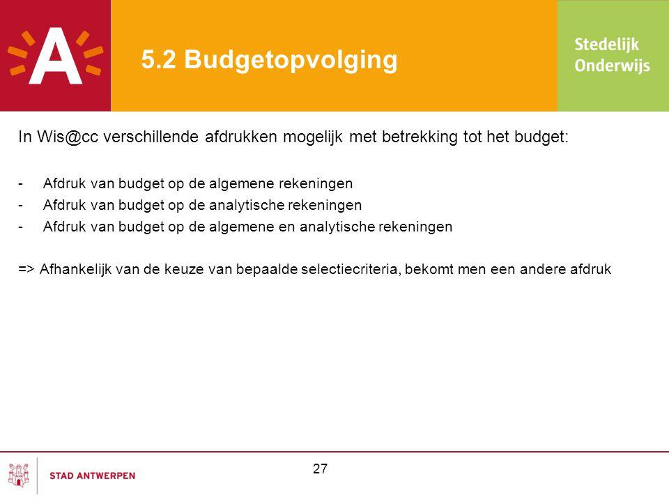5.2 Budgetopvolging In Wis@cc verschillende afdrukken mogelijk met betrekking tot het budget: -Afdruk van budget op de algemene rekeningen -Afdruk van