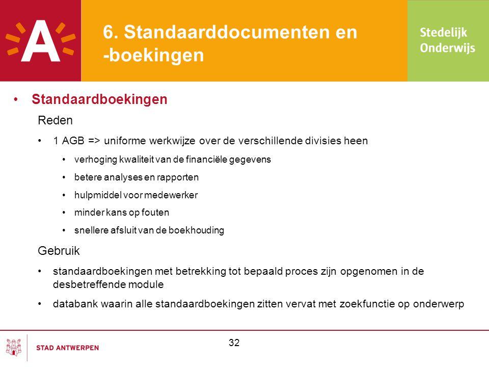 6. Standaarddocumenten en -boekingen •Standaardboekingen Reden •1 AGB => uniforme werkwijze over de verschillende divisies heen •verhoging kwaliteit v