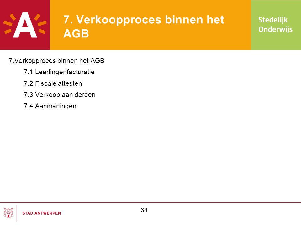 34 7. Verkoopproces binnen het AGB 7.Verkopproces binnen het AGB 7.1 Leerlingenfacturatie 7.2 Fiscale attesten 7.3 Verkoop aan derden 7.4 Aanmaningen