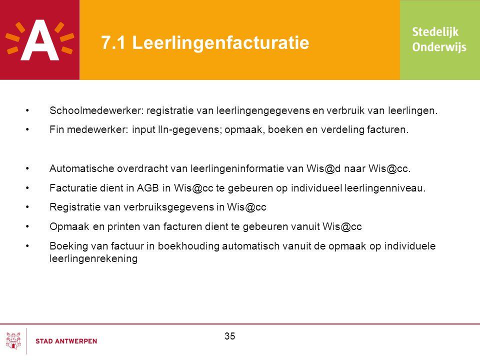 35 7.1 Leerlingenfacturatie •Schoolmedewerker: registratie van leerlingengegevens en verbruik van leerlingen. •Fin medewerker: input lln-gegevens; opm