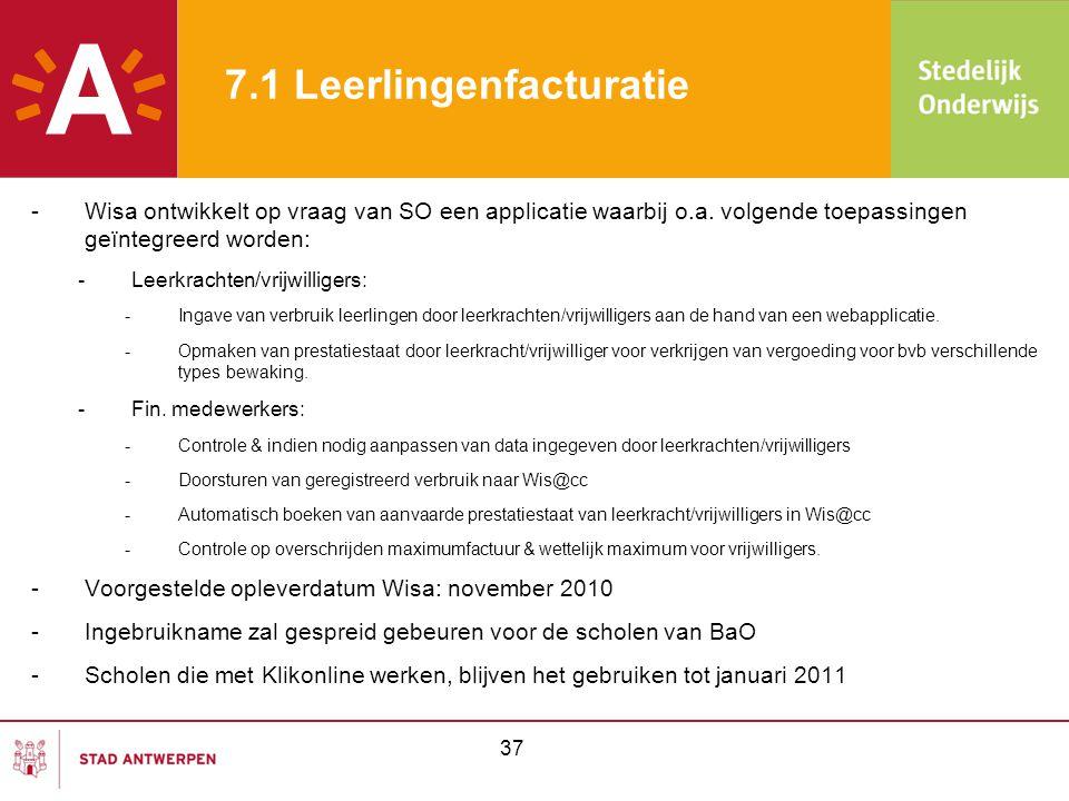 37 7.1 Leerlingenfacturatie -Wisa ontwikkelt op vraag van SO een applicatie waarbij o.a. volgende toepassingen geïntegreerd worden: -Leerkrachten/vrij