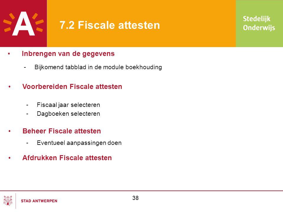 38 7.2 Fiscale attesten -Bijkomend tabblad in de module boekhouding •Inbrengen van de gegevens •Voorbereiden Fiscale attesten -Fiscaal jaar selecteren