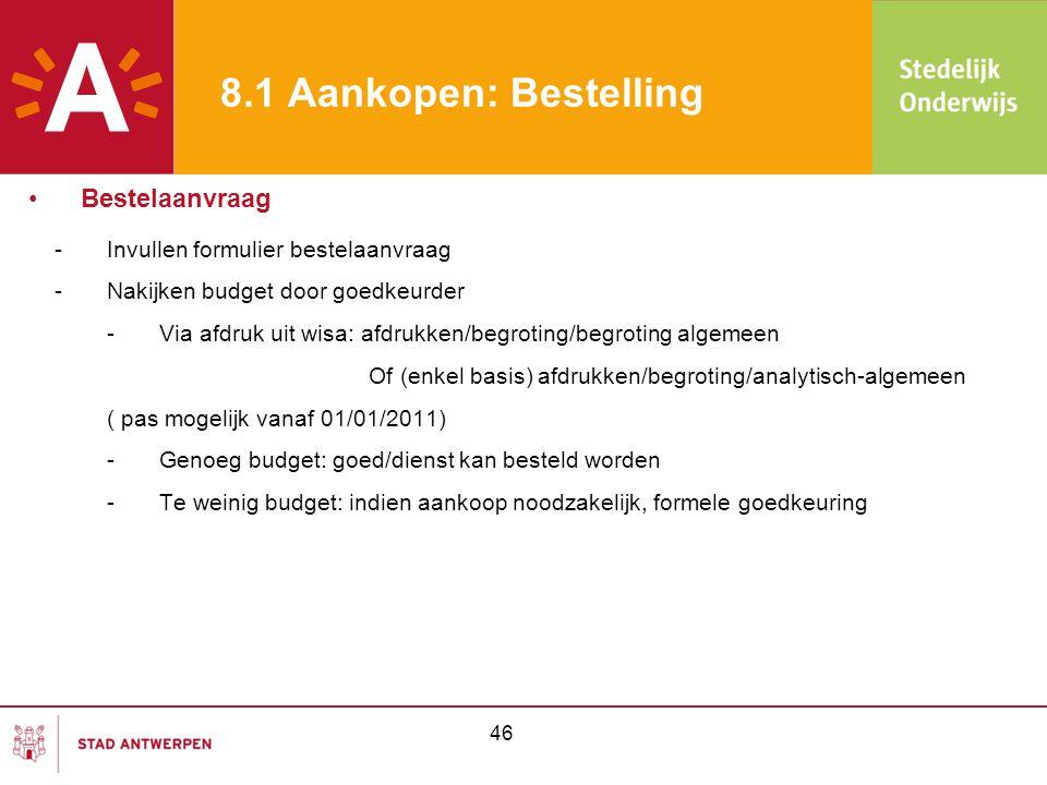 46 8.1 Aankopen: Bestelling -Invullen formulier bestelaanvraag -Nakijken budget door goedkeurder - Via afdruk uit wisa: afdrukken/begroting/begroting