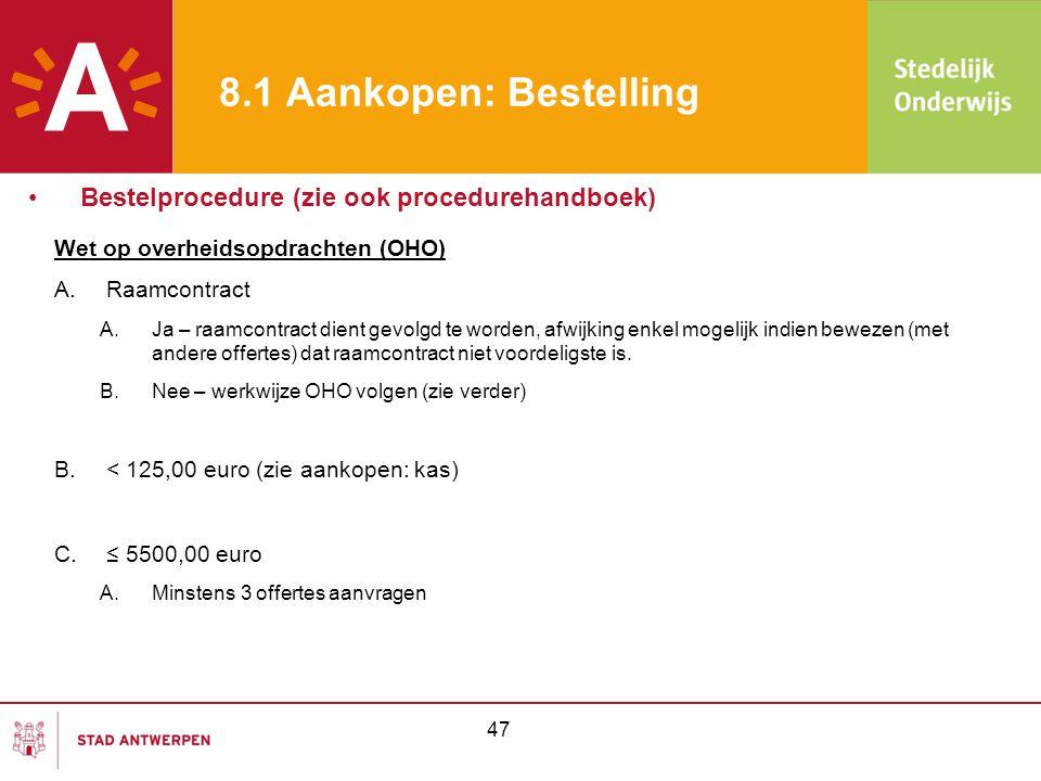 48 8.1 Aankopen: Bestelling Wet op overheidsopdrachten (OHO) D.> 5500,00 euro A.> 5500,00 ≤ 22000,00 euro: min.