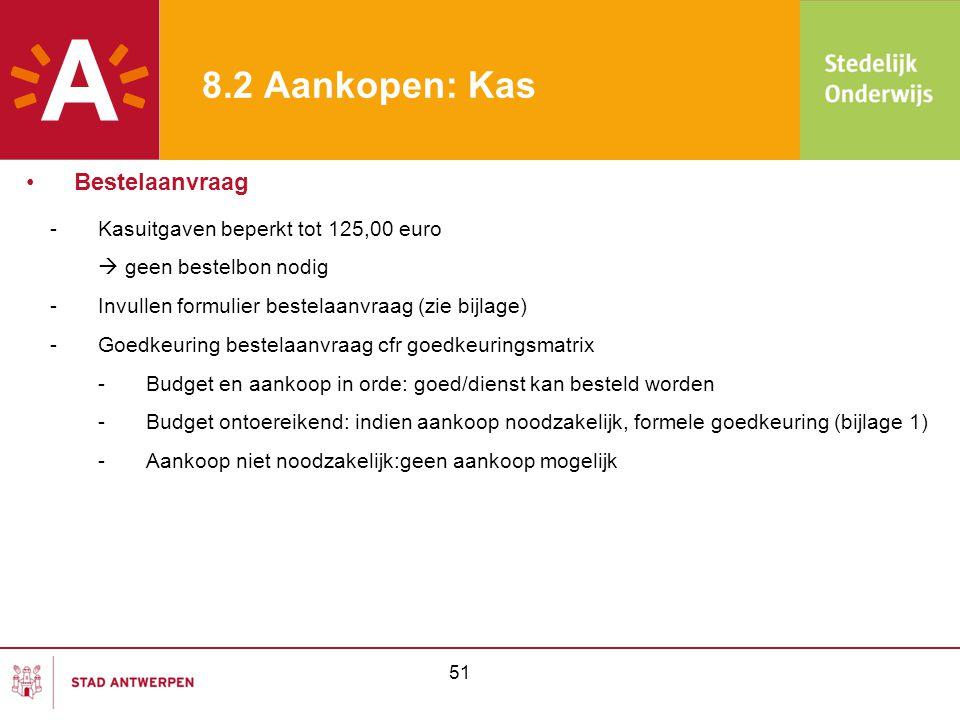 51 8.2 Aankopen: Kas -Kasuitgaven beperkt tot 125,00 euro  geen bestelbon nodig -Invullen formulier bestelaanvraag (zie bijlage) -Goedkeuring bestela