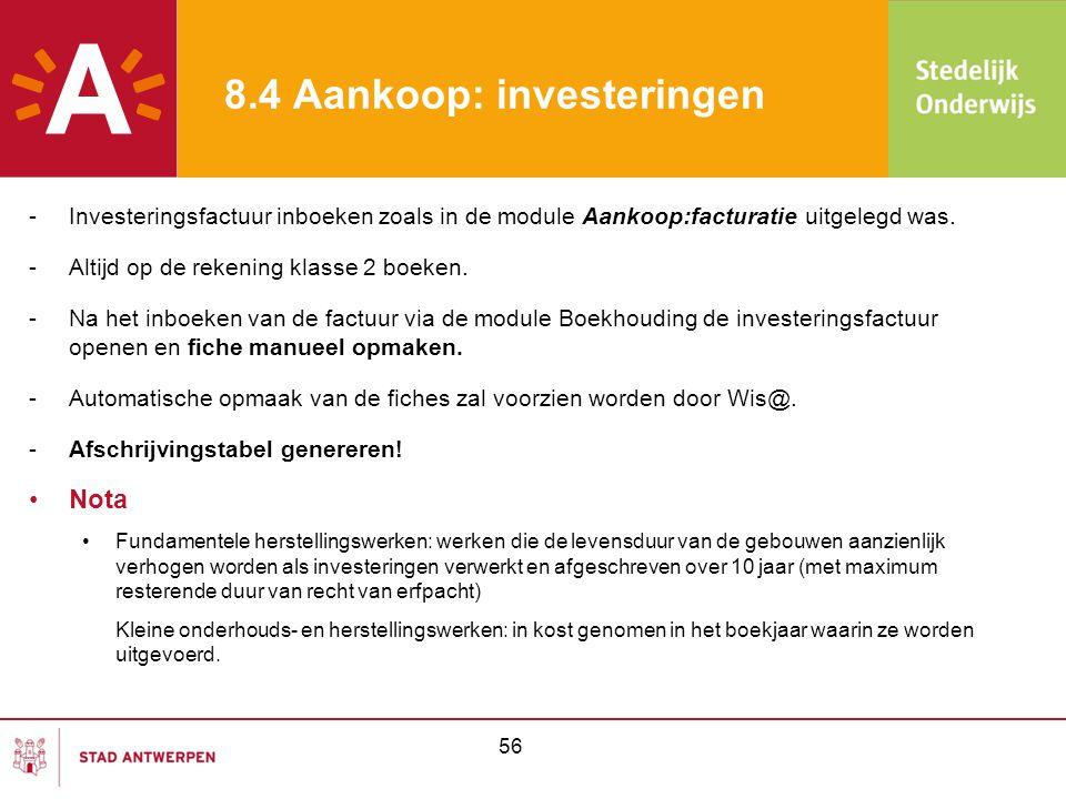 8.4 Aankoop: investeringen -Investeringsfactuur inboeken zoals in de module Aankoop:facturatie uitgelegd was. -Altijd op de rekening klasse 2 boeken.