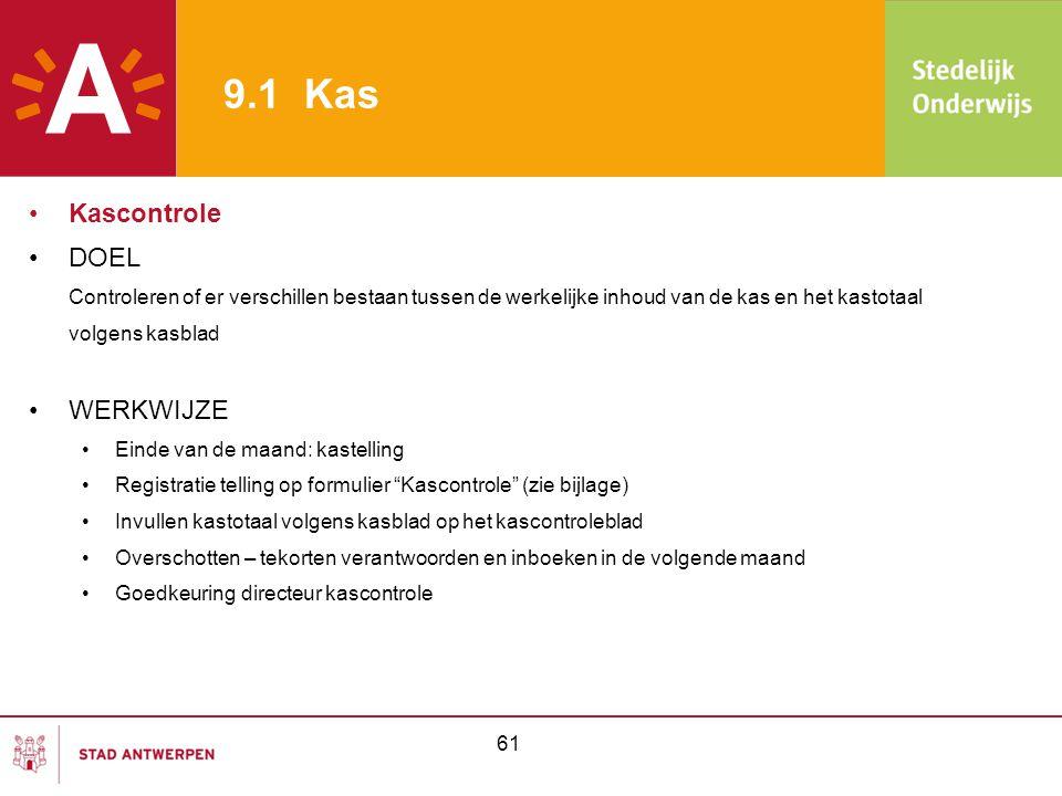 9.1 Kas •Kascontrole •DOEL Controleren of er verschillen bestaan tussen de werkelijke inhoud van de kas en het kastotaal volgens kasblad •WERKWIJZE •E