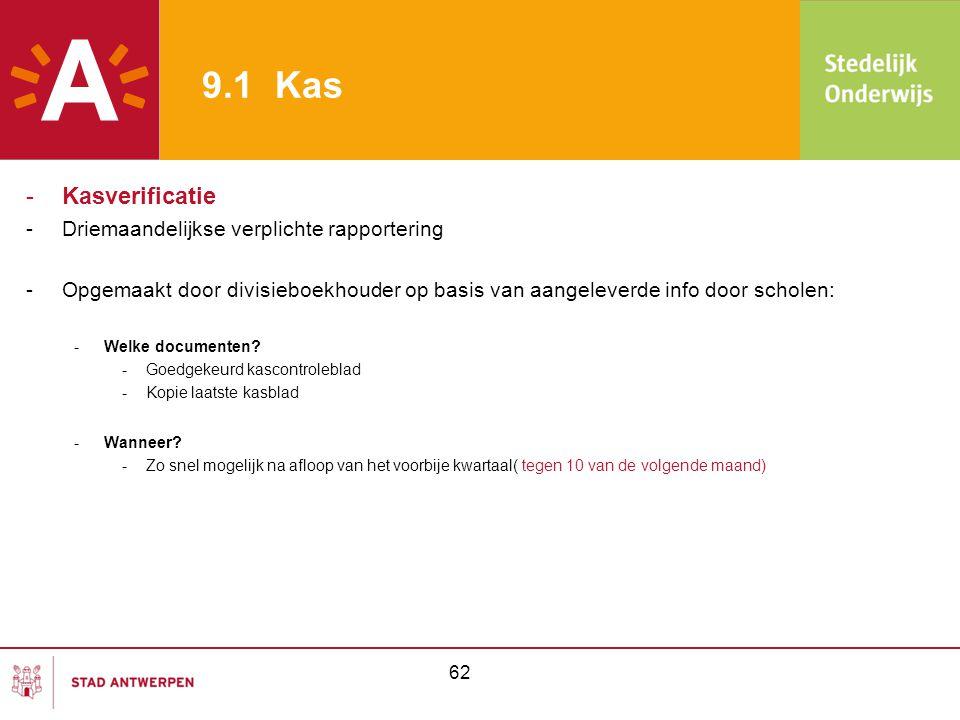 9.1 Kas -Kasverificatie -Driemaandelijkse verplichte rapportering -Opgemaakt door divisieboekhouder op basis van aangeleverde info door scholen: -Welk