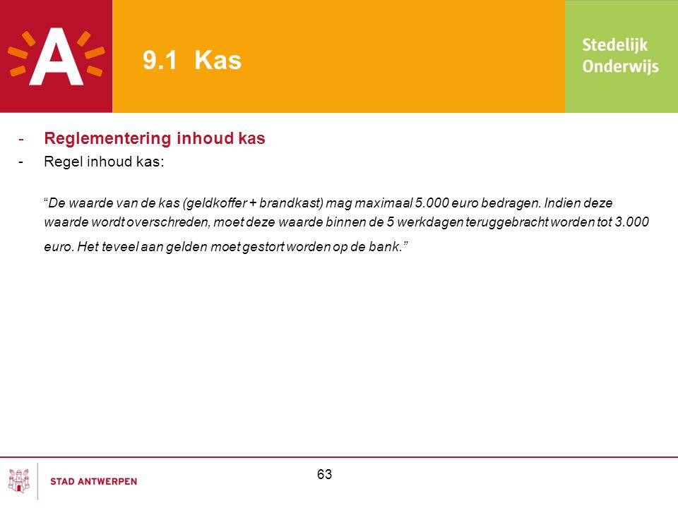 """9.1 Kas -Reglementering inhoud kas -Regel inhoud kas: """"De waarde van de kas (geldkoffer + brandkast) mag maximaal 5.000 euro bedragen. Indien deze waa"""