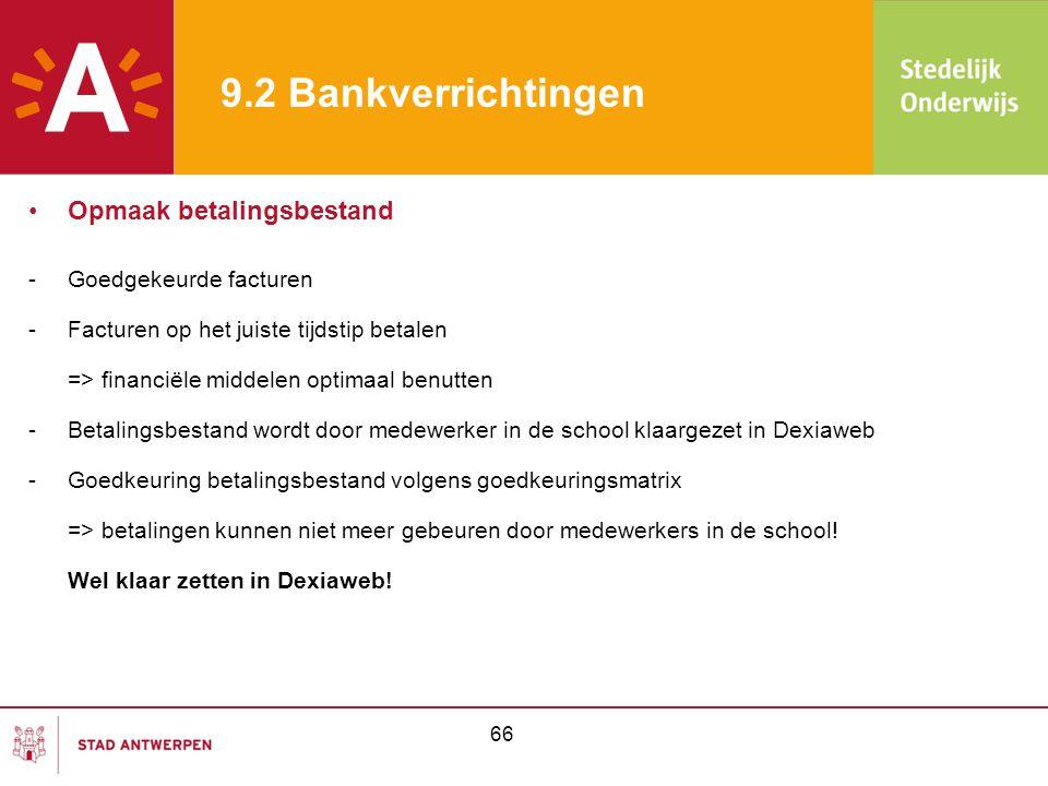 9.2 Bankverrichtingen •Opmaak betalingsbestand -Goedgekeurde facturen -Facturen op het juiste tijdstip betalen => financiële middelen optimaal benutte