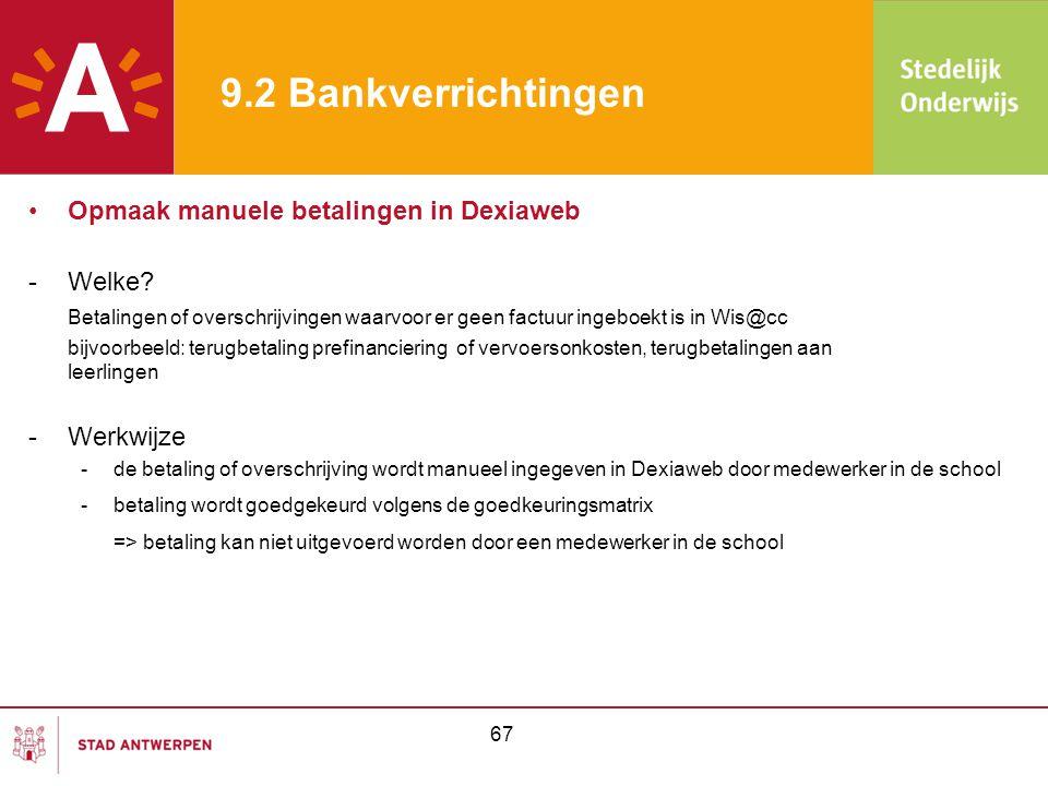 9.2 Bankverrichtingen •Opmaak manuele betalingen in Dexiaweb -Welke? Betalingen of overschrijvingen waarvoor er geen factuur ingeboekt is in Wis@cc bi