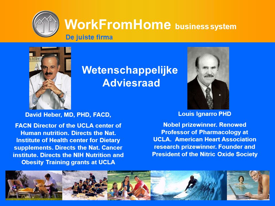 WorkFromHome business system Wetenschappelijke Adviesraad David Heber, MD, PHD, FACD, FACN Director of the UCLA center of Human nutrition.
