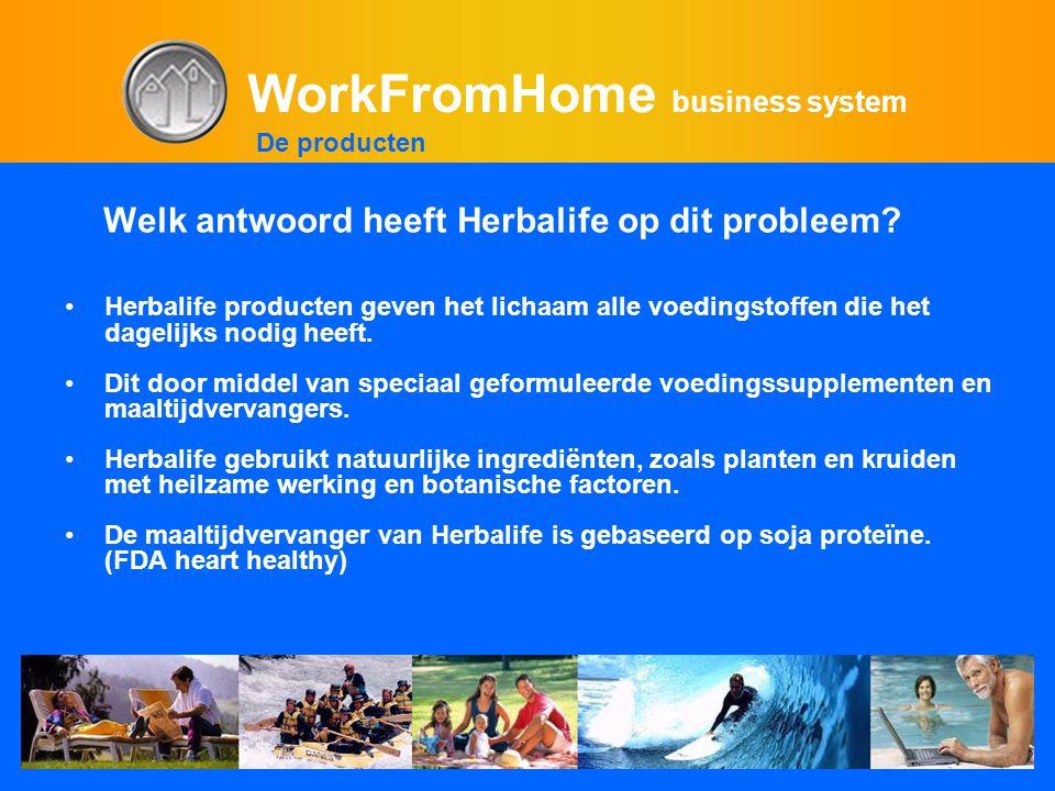 WorkFromHome business system Welk antwoord heeft Herbalife op dit probleem? •Herbalife producten geven het lichaam alle voedingstoffen die het dagelij