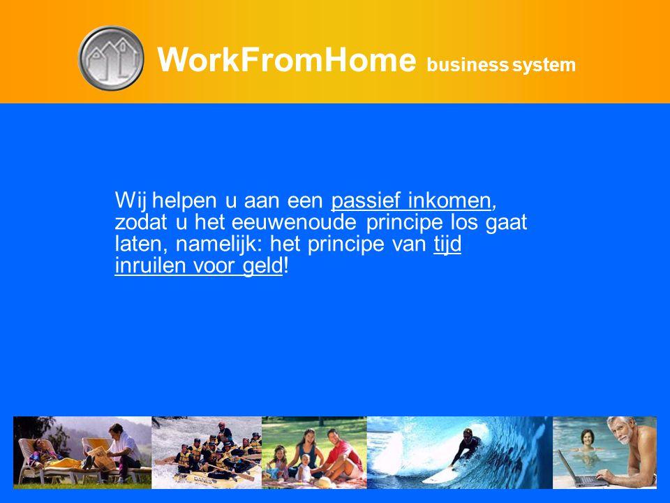 WorkFromHome business system Wij helpen u aan een passief inkomen, zodat u het eeuwenoude principe los gaat laten, namelijk: het principe van tijd inruilen voor geld!