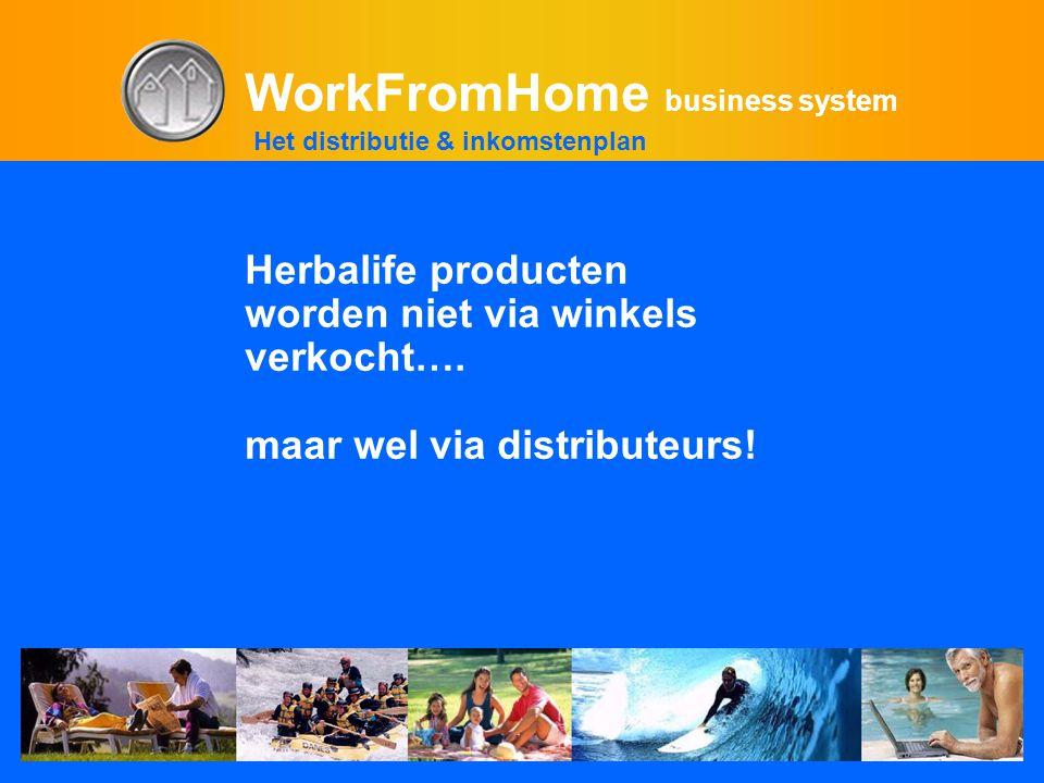 WorkFromHome business system Herbalife producten worden niet via winkels verkocht…. maar wel via distributeurs! Het distributie & inkomstenplan