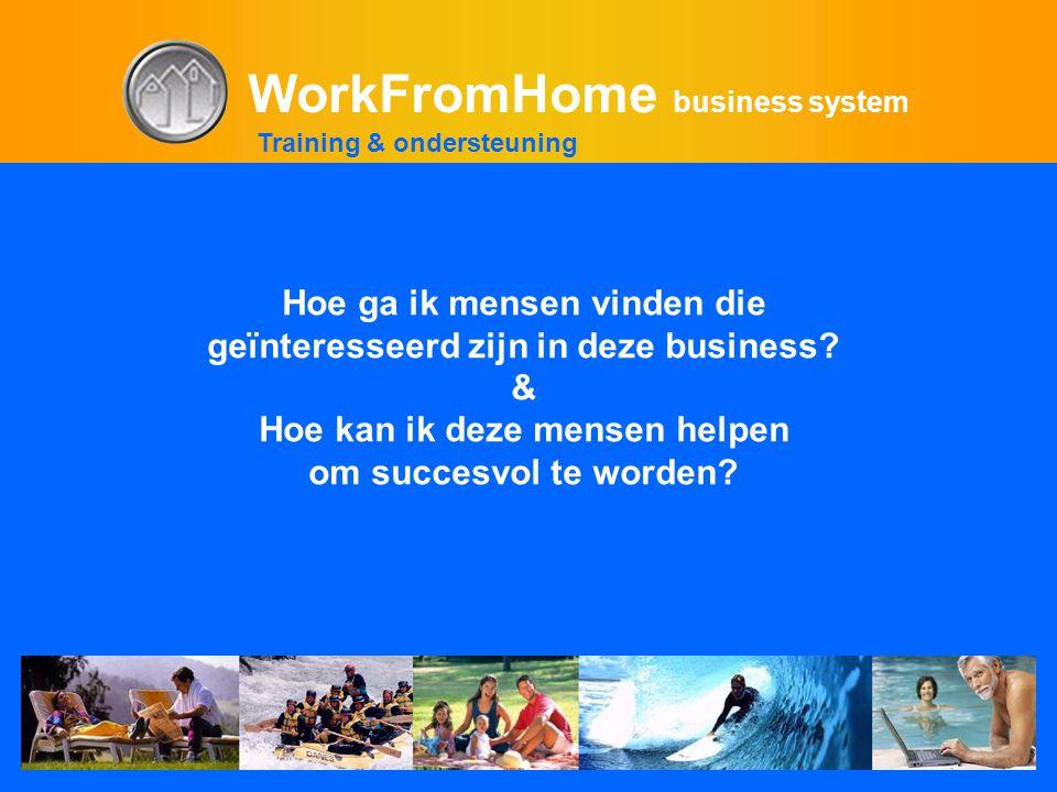 WorkFromHome business system Hoe ga ik mensen vinden die geïnteresseerd zijn in deze business.