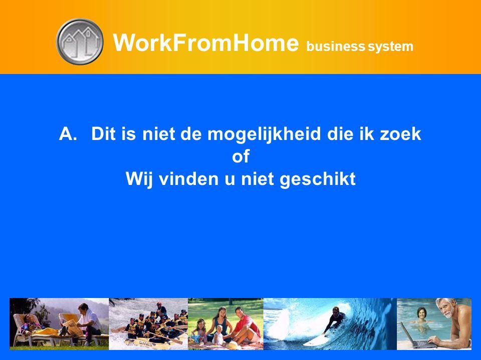 WorkFromHome business system A.Dit is niet de mogelijkheid die ik zoek of Wij vinden u niet geschikt