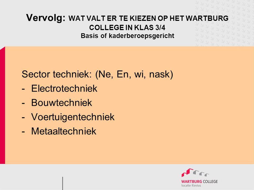 Vervolg: WAT VALT ER TE KIEZEN OP HET WARTBURG COLLEGE IN KLAS 3/4 Basis of kaderberoepsgericht Sector techniek: (Ne, En, wi, nask) -Electrotechniek -