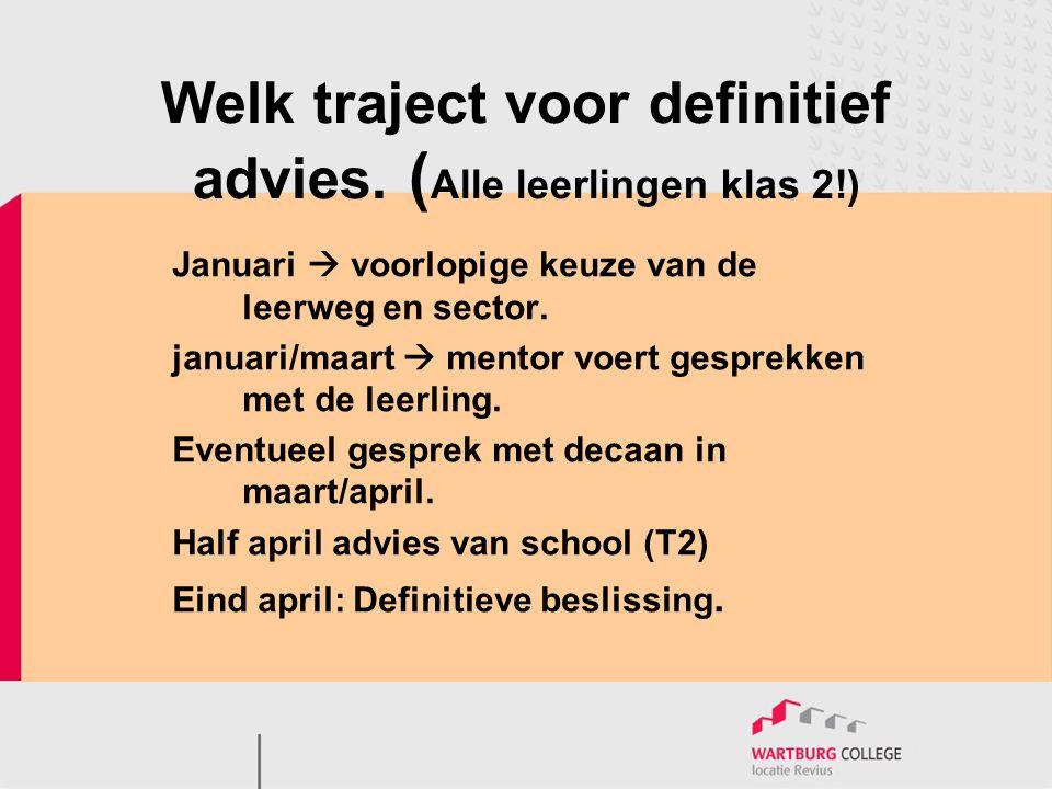 Welk traject voor definitief advies. ( Alle leerlingen klas 2!) Januari  voorlopige keuze van de leerweg en sector. januari/maart  mentor voert gesp