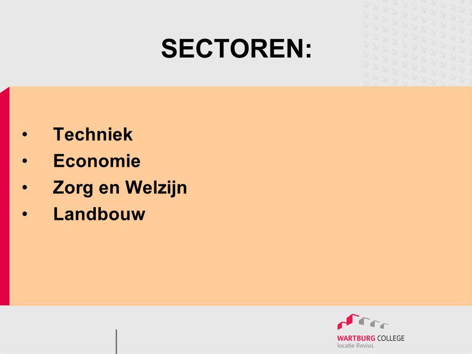 SECTOREN: •Techniek •Economie •Zorg en Welzijn •Landbouw