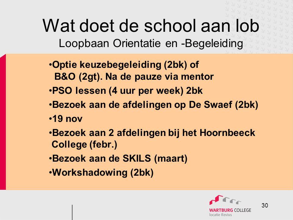 Wat doet de school aan lob Loopbaan Orientatie en -Begeleiding •Optie keuzebegeleiding (2bk) of B&O (2gt). Na de pauze via mentor •PSO lessen (4 uur p