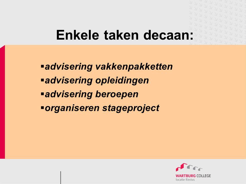 Enkele taken decaan:  advisering vakkenpakketten  advisering opleidingen  advisering beroepen  organiseren stageproject