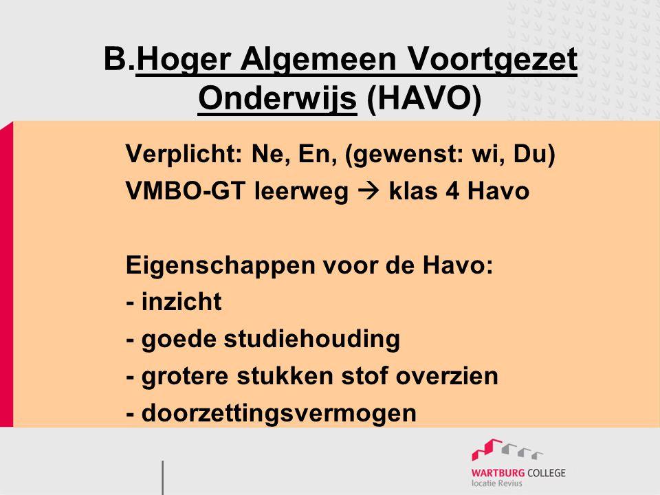 B.Hoger Algemeen Voortgezet Onderwijs (HAVO) Verplicht: Ne, En, (gewenst: wi, Du) VMBO-GT leerweg  klas 4 Havo Eigenschappen voor de Havo: - inzicht