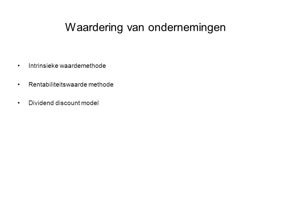 Waardering van ondernemingen •Intrinsieke waardemethode •Rentabiliteitswaarde methode •Dividend discount model