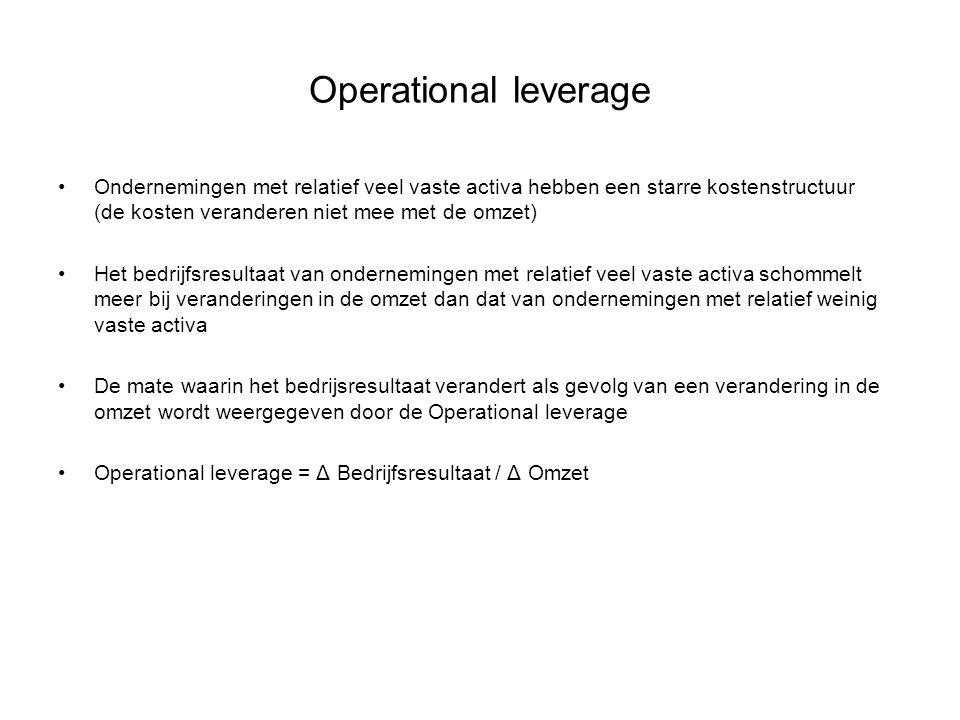 Operational leverage •Ondernemingen met relatief veel vaste activa hebben een starre kostenstructuur (de kosten veranderen niet mee met de omzet) •Het